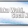 Ladhka Wahi, Soch Nayi